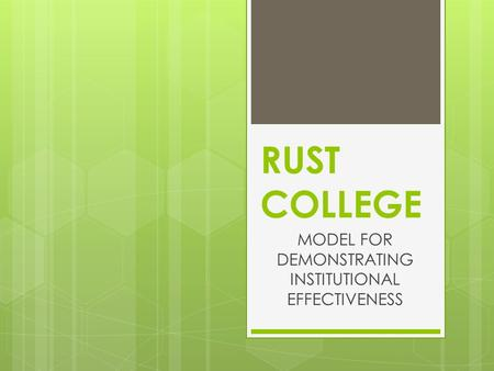 RUST COLLEGE MODEL FOR DEMONSTRATING INSTITUTIONAL EFFECTIVENESS.