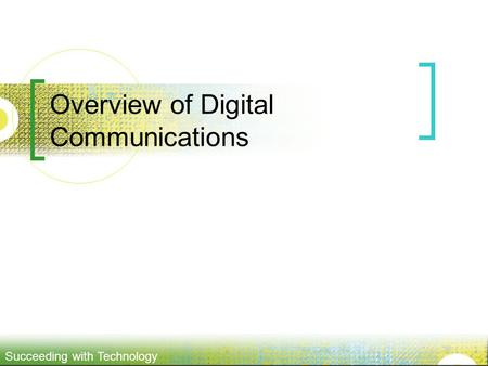 Succeeding with Technology Overview of Digital Communications.
