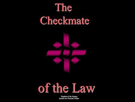 The Checkmate Checkmate of the Law Shepherd of the Springs Institute for Christian Ministry Shepherd of the Springs Institute for Christian Studies.
