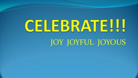 "JOY JOYFUL JOYOUS. Joy Is A Command I Thessalonians 5:16 ""Be joyful always."""
