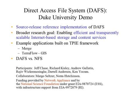 Direct Access File System (DAFS): Duke University Demo Source-release reference implementation of DAFS Broader research goal: Enabling efficient and transparently.