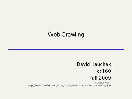 Web Crawling David Kauchak cs160 Fall 2009 adapted from: