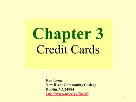 1 Chapter 3 Credit Cards Ken Long New River Community College Dublin, VA 24084