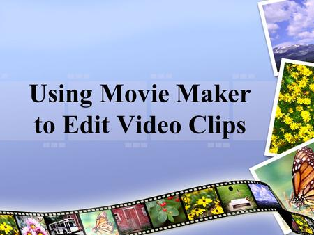 Using Movie Maker to Edit Video Clips. Acceptable Formats Audio files:.aif,.aifc,.aiff.asf,.au,.mp2,.mp3,.mpa,.snd,.wav, and.wma Picture files:.bmp,.dib,.emf,.gif,.jfif,.jpe,.jpeg,.jpg,.png,.tif,.tiff,