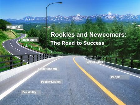 Rookies and Newcomers: The Road to Success Investment Insurance Group Sales People Feasibility Attractions Mix Facility Design.
