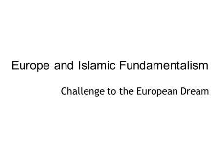 Europe and Islamic Fundamentalism Challenge to the European Dream.