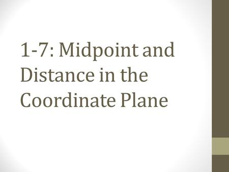 1-7: Midpoint and Distance in the Coordinate Plane
