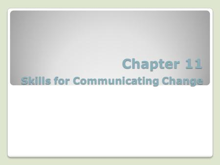 Chapter 11 Skills for Communicating Change. Communication Skills Key Communication Skills Change Conversations Coherent Language Imagery and Common Language.
