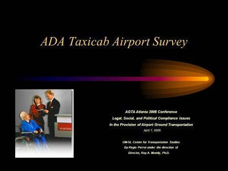 ADA Taxicab Airport Survey AGTA Atlanta 2008 Conference Legal, Social, and Political Compliance Issues In the Provision of Airport Ground Transportation.