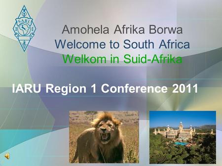 Amohela Afrika Borwa Welcome to South Africa Welkom in Suid-Afrika IARU Region 1 Conference 2011.