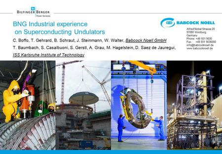 BNG Industrial experience on Superconducting Undulators C. Boffo, T. Gehrard, B. Schraut, J. Steinmann, W. Walter, Babcock Noell GmbH T. Baumbach, S. Casalbuoni,