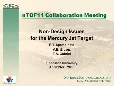NTOF11 Collaboration Meeting Non-Design Issues for the Mercury Jet Target P.T. Spampinato V.B. Graves T.A. Gabriel Princeton University April 29-30, 2005.