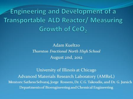 Adam Kueltzo Thornton Fractional North High School August 2nd, 2012 University of Illinois at Chicago Advanced Materials Research Laboratory (AMReL) Mentors:
