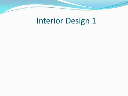 Interior Design 1. What is Interior Design? Interior Design is the planning and decorating of the space inside a building. An interior designer creates.