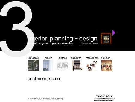 3 solutionoutcomeprofiledetailssubmittalreferences conference room interior planning + design project programs. plans. charettes Christina M. Scalise Copyright.