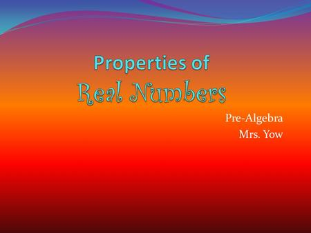 "Pre-Algebra Mrs. Yow. ""Rules of the Road"" ""Rules of the Math Road "" Commutative Property of Addition and Multiplication Associative Property of Addition."