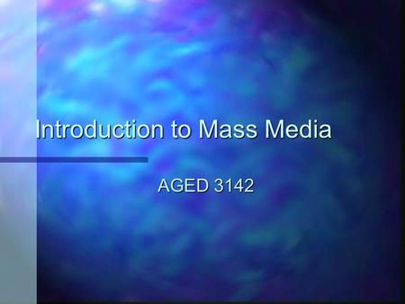 Introduction to Mass Media AGED 3142. Mass Communications and PR n Mass Communications –The production or transmission of messages that are received and.
