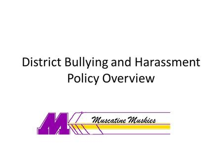 District Bullying and Harassment Policy Overview Muscatine Muskies.