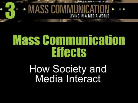 3 Mass Communication Effects How Society and Media Interact.