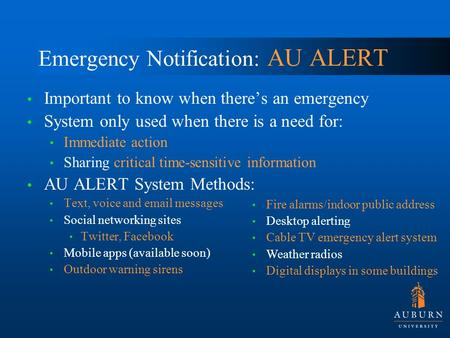 Emergency Notification: AU ALERT Important to know when there's an emergency System only used when there is a need for: Immediate action Sharing critical.