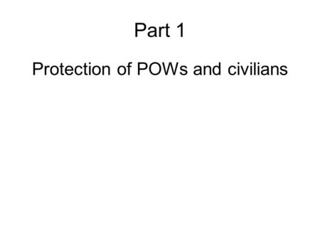 Part 1 Protection of POWs and civilians. Protection of Prisoners Of War (POWs) and civilians University of Oslo 6 October 2008 Mads Harlem, Head of International.