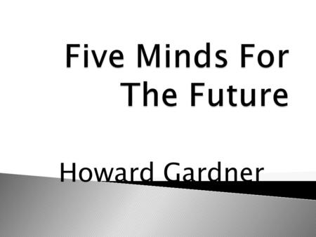 Howard Gardner.  The Disciplined Mind- Religion/ Social Studies ( November)  The Synthesizing Mind- English / Fine Arts/ Foreign Language ( January)