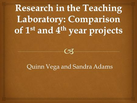 Quinn Vega and Sandra Adams.   A question that does NOT have a previously determined answer.  Students have input into the question/experimental technique.