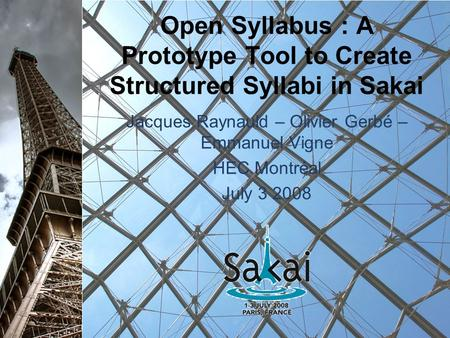 Open Syllabus : A Prototype Tool to Create Structured Syllabi in Sakai Jacques Raynauld – Olivier Gerbé – Emmanuel Vigne HEC Montréal July 3 2008.