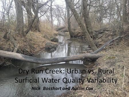 Dry Run Creek: <strong>Urban</strong> vs. Rural Surficial Water Quality Variability Nick Bosshart <strong>and</strong> Austin Cox.
