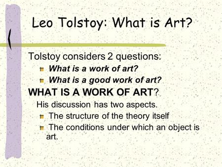 """leo tolstoy in his essay what is art Leo tolstoy's essay on his conceptualizations of art and how the ideas spreads to others as a """"not only is infection a sure sign of art, but the."""