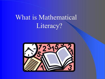 "What is Mathematical Literacy?. MATHEMATICAL LITERACY ""The ability to read, listen, think creatively, and communicate about problem situations, mathematical."