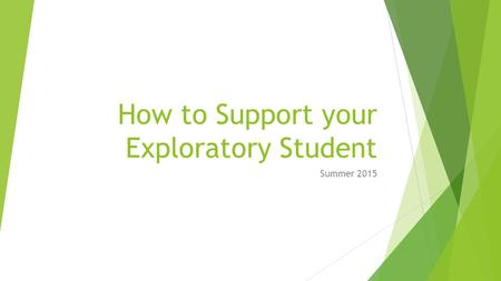 How to Support your Exploratory Student Summer 2015.