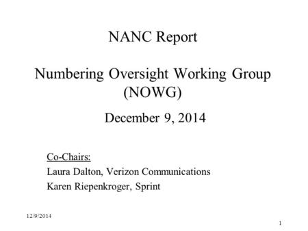 NANC Report Numbering Oversight Working Group (NOWG) December 9, 2014 Co-Chairs: Laura Dalton, Verizon Communications Karen Riepenkroger, Sprint 12/9/2014.