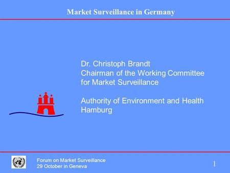 Market Surveillance in Germany 1 Forum on Market Surveillance 29 October in Geneva Dr. Christoph Brandt Chairman of the Working Committee for Market Surveillance.