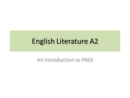 English Literature A2 An Introduction to F663. Synoptic assessment tests the candidates' understanding of the connections between different elements of.