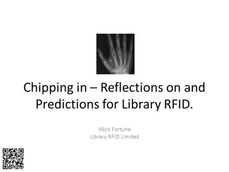 Chipping in – Reflections on and Predictions for Library RFID. Mick Fortune Library RFID Limited.