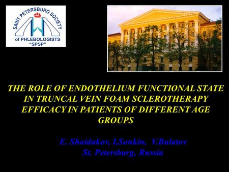 E. Shaidakov, I.Sonkin, V.Bulatov St. Petersburg, Russia THE ROLE OF ENDOTHELIUM FUNCTIONAL STATE IN TRUNCAL VEIN FOAM SCLEROTHERAPY EFFICACY IN PATIENTS.