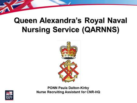 Queen Alexandra's Royal Naval Nursing Service (QARNNS) PONN Paula Dalton-Kirby Nurse Recruiting Assistant for CNR-HQ.