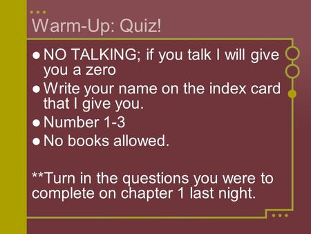 Warm-Up: Quiz! NO TALKING; if you talk I will give you a zero Write your name on the index card that I give you. Number 1-3 No books allowed. **Turn in.