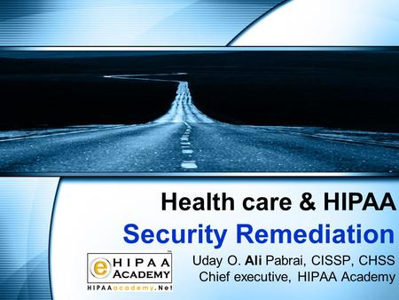 Uday O. Ali Pabrai, CISSP, CHSS Chief executive, HIPAA Academy Health care & HIPAA Security Remediation.