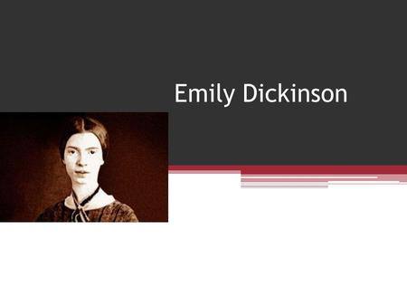 Emily Dickinson. Life Born December 10, 1830 in Amherst, Massachusetts Extremely close to family; especially brother Austin and sister Lavinia Attended.