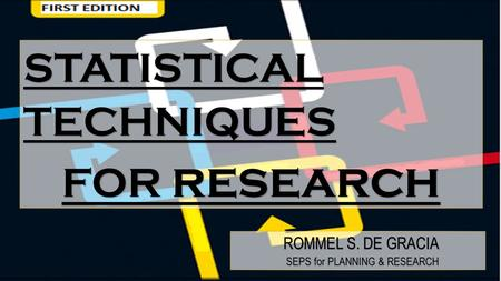 STATISTICAL TECHNIQUES FOR research ROMMEL S. DE GRACIA ROMMEL S. DE GRACIA SEPS for PLANNING & RESEARCH SEPS for PLANNING & RESEARCH.
