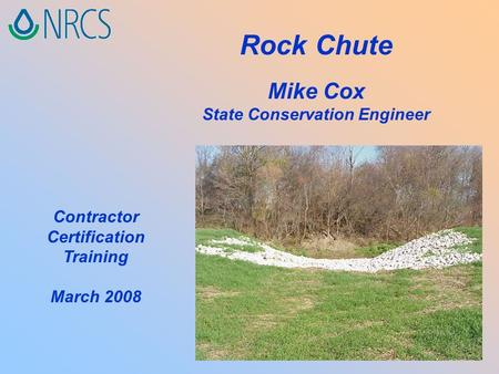 Rock Chute Mike Cox State Conservation Engineer Contractor Certification Training March 2008.