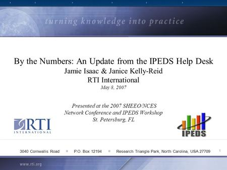 1 3040 Cornwallis Road ■ P.O. Box 12194 ■ Research Triangle Park, North Carolina, USA 27709 By the Numbers: An Update from the IPEDS Help Desk Jamie Isaac.