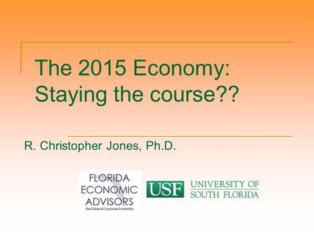 The 2015 Economy: Staying the course?? R. Christopher Jones, Ph.D.