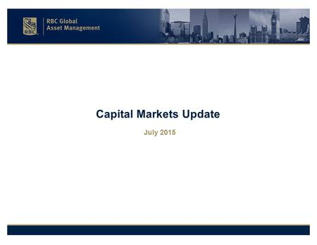 Capital Markets Update July 2015. 2  A recent run of good data suggests that the U.S. economy is not nearly as weak as the first-quarter decline in GDP.