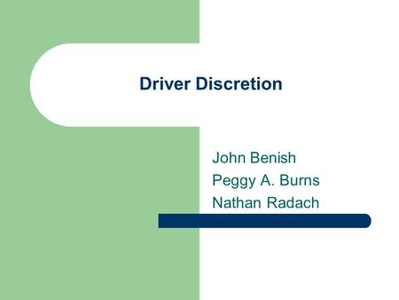 Driver Discretion John Benish Peggy A. Burns Nathan Radach.
