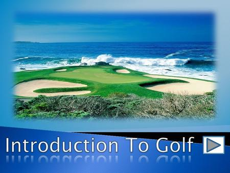 Course Layout  Basics Of Golf Basics Of Golf ◦ Overview & Hole Design.  What's In The Bag What's In The Bag ◦ Club Variations & Usage.  Scoring Scoring.