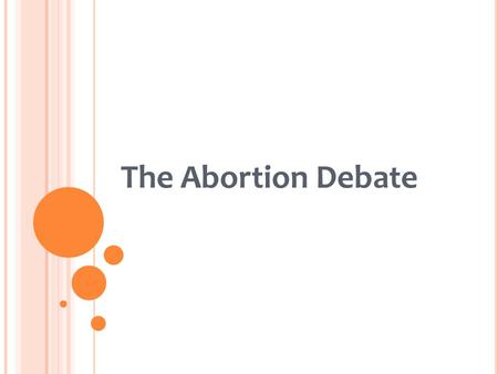 The Abortion Debate. In this lecture… The debate Roe v. Wade Pro-life v. pro-choice Personhood Interests Potentiality Future-like-ours Bodily autonomy.