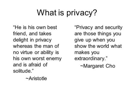 "What is privacy? ""He is his own best friend, and takes delight in privacy whereas the man of no virtue or ability is his own worst enemy and is afraid."
